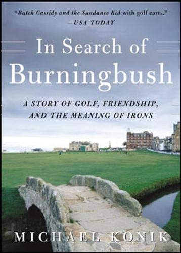 9780071467322: In Search of Burningbush: A Story of Golf, Friendship, and the Meaning of Irons