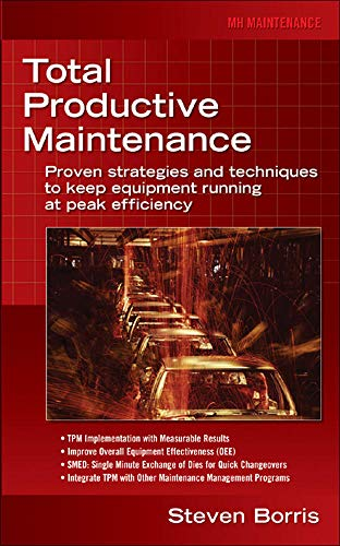 9780071467339: Total Productive Maintenance: Proven Strategies and Techniques to Keep Equipment Running at Maximum Efficiency