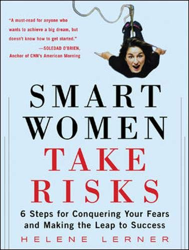 9780071467544: Smart Women Take Risks: Six Steps for Conquering Your Fears and Making the Leap to Success