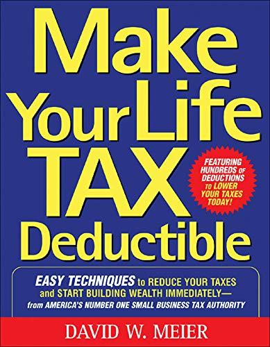 Make Your Life Tax Deductible: Easy Techniques: David W. Meier