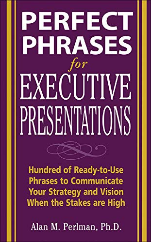 9780071467636: Perfect Phrases for Executive Presentations: Hundreds of Ready-to-Use Phrases to Use to Communicate Your Strategy and Vision When the Stakes Are High