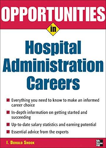 Opportunities in Hospital Administration Careers (Opportunities inâ ¦Series): I. Donald Snook