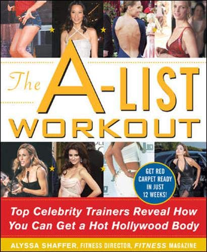 9780071467865: The A-List Workout: Top Hollywood Trainers Reveal the Body Shaping Secrets of Their Celebrity Clients