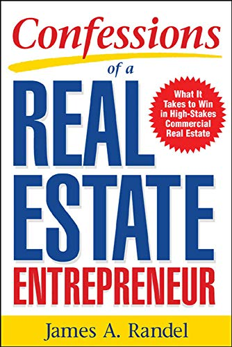 9780071467933: Confessions of a Real Estate Entrepreneur: What It Takes to Win in High-Stakes Commercial Real Estate