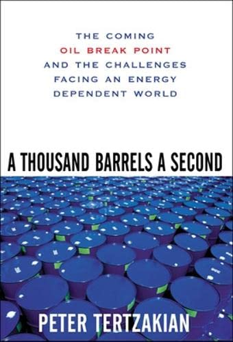 9780071468749: A Thousand Barrels a Second: The Coming Oil Break Point and the Challenges Facing an Energy Dependent World