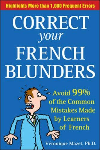 9780071468862: Correct Your French Blunders: How to Avoid 99% of the Common Mistakes Made by Learners of French