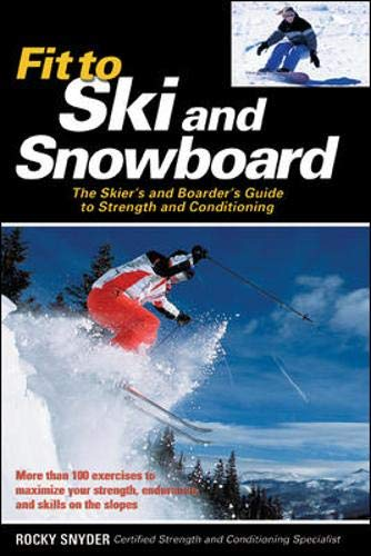 9780071468992: Fit to Ski & Snowboard: The Skier's and Boarder's Guide to Strength and Conditioning