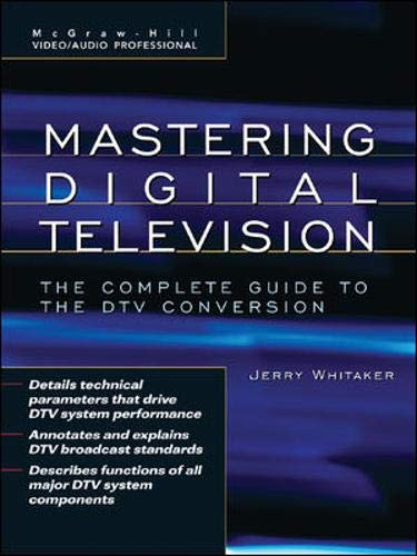 Mastering Digital Television: The Complete Guide to: Jerry Whitaker