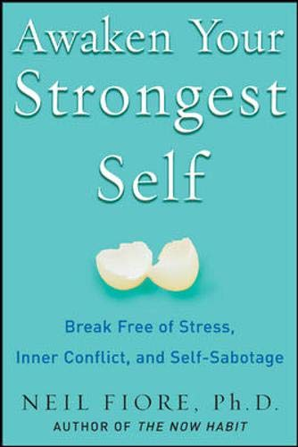 9780071470261: Awaken Your Strongest Self: Break Free of Stress, Inner Conflict, and Self-Sabotage: Break Free of Stress, Inner Conflict, and Self-saboatage