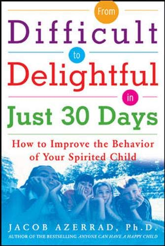 9780071470391: From Difficult to Delightful in Just 30 Days: How to Improve the Behavior of Your Spirited Child