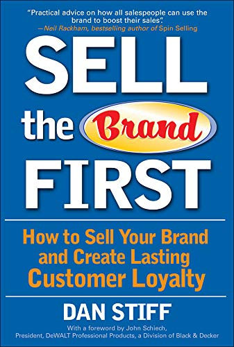 9780071470421: Sell the Brand First: How to Sell Your Brand and Create Lasting Customer Loyalty