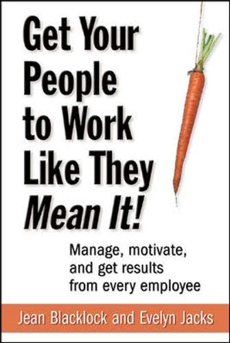 9780071470537: Get Your People to Work Like They Mean It!: Manage, Motivate, and Get Results from Every Employee