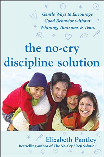 9780071471596: The No-Cry Discipline Solution: Gentle Ways to Encourage Good Behavior Without Whining, Tantrums & Tears (Pantley)
