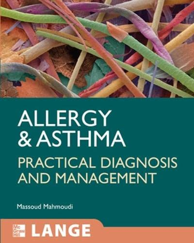 Allergy and Asthma: Practical Diagnosis and Management: Massoud Mahmoudi
