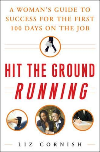 9780071472463: Hit the Ground Running: A Woman's Guide to Success for the First 100 Days on the Job