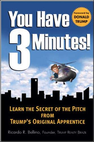 9780071472555: You Have Three Minutes!  Learn the Secret of the Pitch from Trump's Original Apprentice