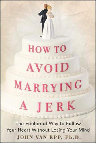 9780071472654: How to Avoid Marrying a Jerk: The Foolproof Way to Follow Your Heart Without Losing Your Mind