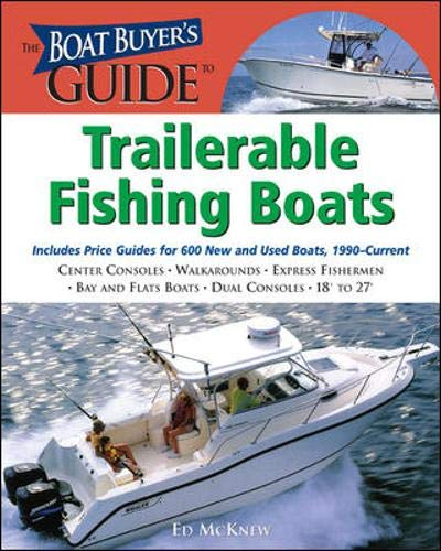 9780071473521: The Boat Buyer's Guide to Trailerable Fishing Boats: Pictures, Floorplans, Specifications, Reviews, and Prices for More Than 600 Boats, 18 to 27 Feet ... 18 to 27 Feet Long (Boat Buyer's Guides)