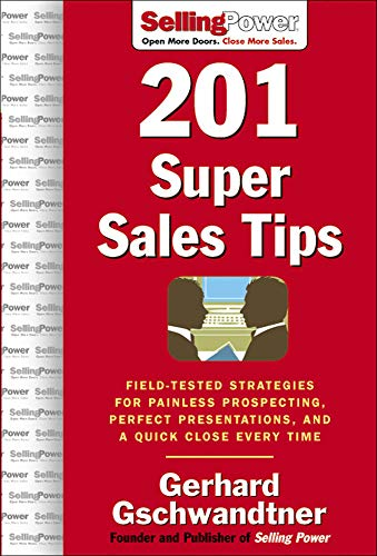 9780071473903: 201 Super Sales Tips: Field-Tested Strategies for Painless Prospecting, Perfect Presentations, and a Quick Close Every Time (SellingPower Library)