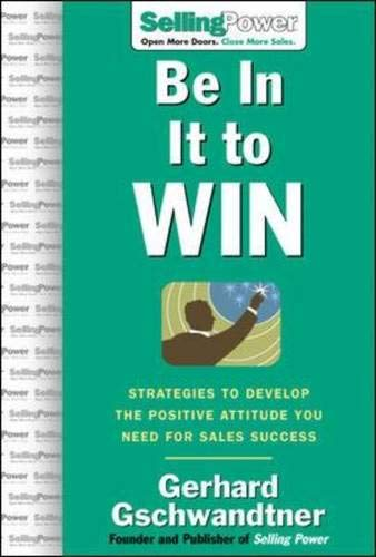 9780071474009: Be In It to Win: Strategies to Develop the Positive Attitude You Need for Sales Success (SellingPower Library)