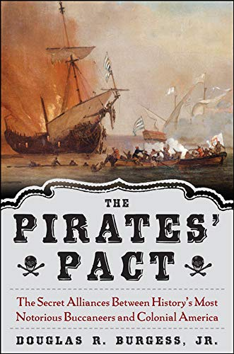9780071474764: The Pirates' Pact: The Secret Alliances Between History's Most Notorious Buccaneers and Colonial America