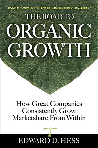 9780071475259: The Road to Organic Growth: How Great Companies Consistently Grow Marketshare from Within (Business Books)