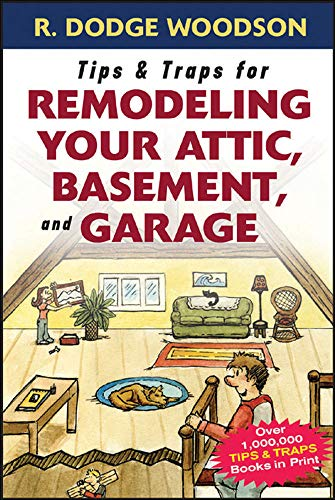 9780071475570: Tips & Traps for Remodeling Your Attic, Basement, and Garage (Tips and Traps)