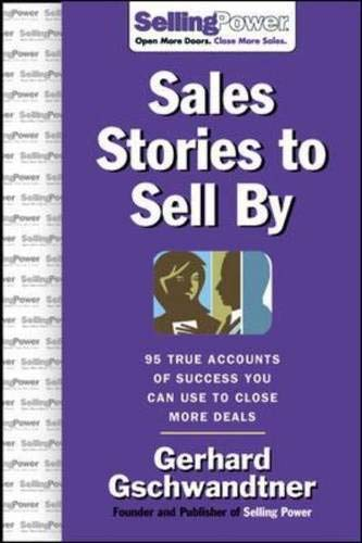 Sales Stories to Sell By: 95 True Accounts of Success You Can Use to Close More Deals (SellingPower Library) (0071475850) by Gschwandtner,Gerhard