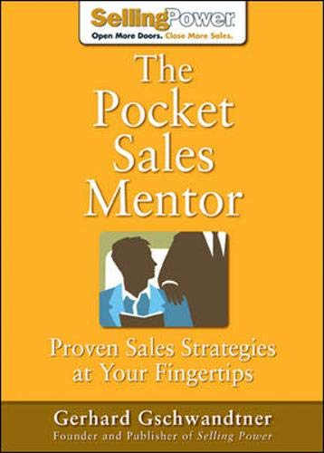 The Pocket Sales Mentor: Proven Sales Strategies at Your Fingertips (SellingPower Library) (9780071475877) by Gerhard Gschwandtner