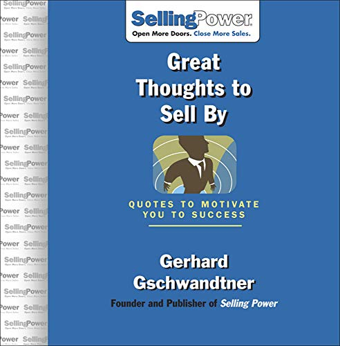 Great Thoughts to Sell By: Quotes to Motivate You to Success (Sellingpower) (0071475990) by Gerhard Gschwandtner