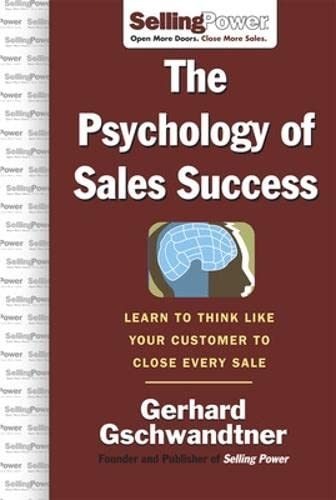 The Psychology of Sales Success: Learn to Think Like Your Customer to Clove Every Sale (SellingPower Library) (0071476008) by Gerhard Gschwandtner