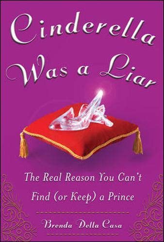 9780071476539: Cinderella Was a Liar: The Real Reason You Can't Find (or Keep) a Prince