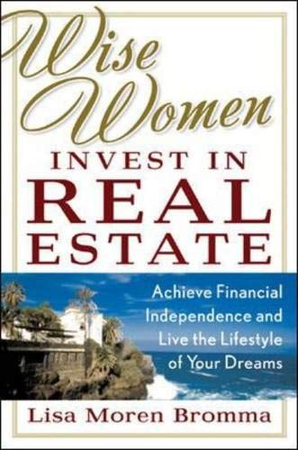 9780071476843: Wise Women Invest in Real Estate: Achieve Financial Independence and Live the Lifestyle of Your Dreams
