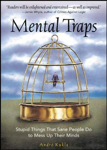 9780071477291: Mental Traps: Stupid Things That Sane People Do To Mess Up Their Minds