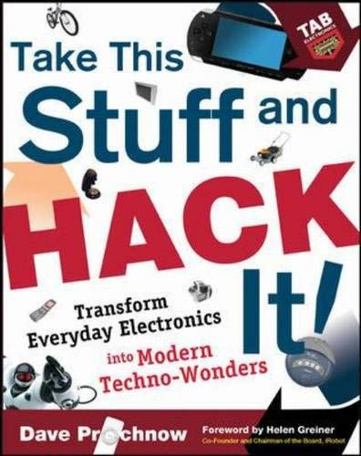 9780071477376: Take This Stuff and Hack It!: Transform Everyday Electronics Into Modern Techno-Wonders