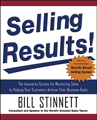 9780071477871: Selling Results!: The Innovative System for Maximizing Sales by Helping Your Customers Achieve Their Business Goals (Business Books)