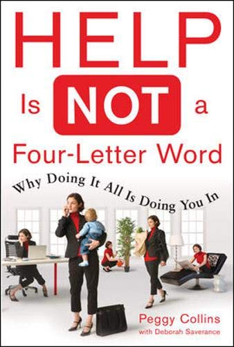 9780071477901: Help Is Not a Four Letter Word: When Doing It All is Doing You In