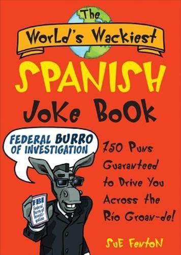 9780071479011: The World's Wackiest Spanish Joke Book: 500 Puns Guaranteed to Drive You Across the Rio Grom -de