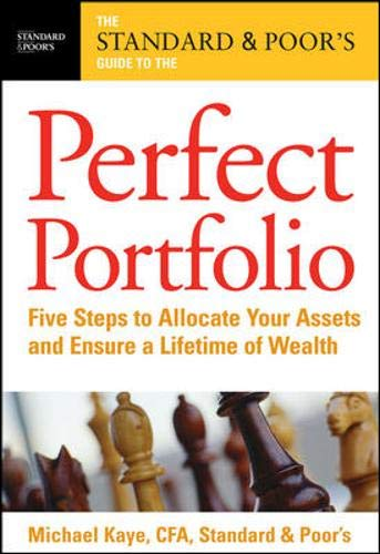 9780071479349: The Standard & Poor's Guide to the Perfect Portfolio: 5 Steps to Allocate Your Assets and Ensure a Lifetime of Wealth (Standard & Poor's Guide to)
