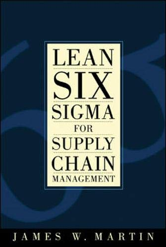 Lean Six Sigma for Supply Chain Management: The 10-step Solution Process: Martin, James W.