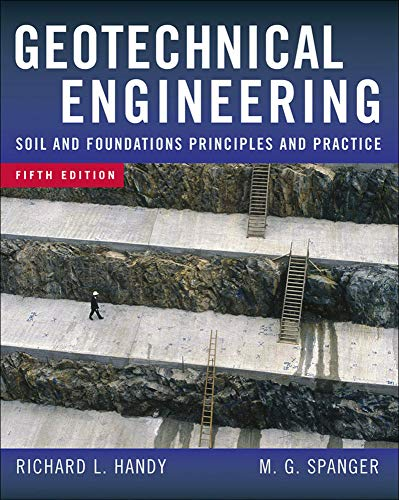 Geotechnical Engineering: Soil and Foundation Principles and Practice, 5th Ed.: Richard Handy; ...