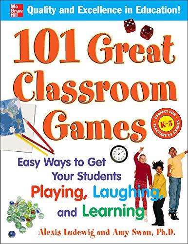 101 Great Classroom Games : Easy Ways: Amy Swan; Alexis