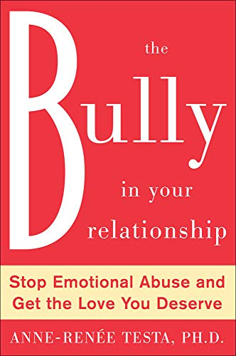 9780071481366: The Bully in Your Relationship: Stop Emotional Abuse and Get the Love You Deserve