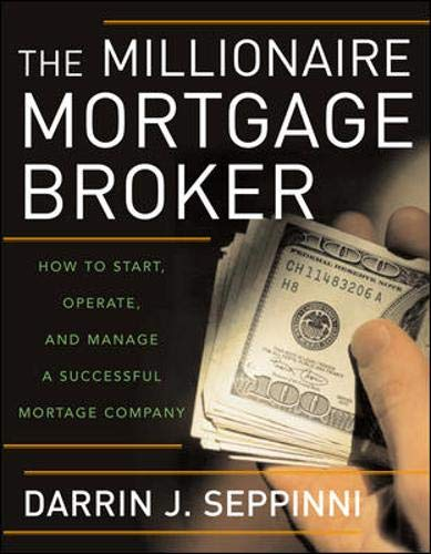 9780071481564: The Millionaire Mortgage Broker: How to Start, Operate, and Manage a Successful Mortgage Company