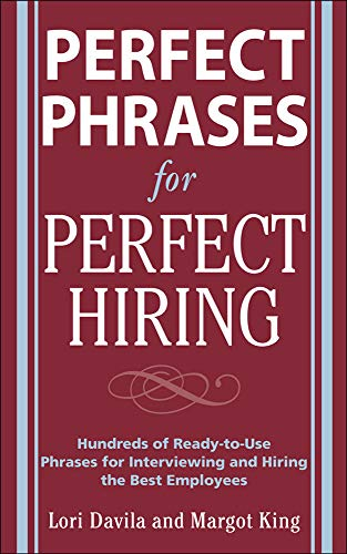 9780071481700: Perfect Phrases for Perfect Hiring: Hundreds of Ready-to-Use Phrases for Interviewing and Hiring the Best Employees