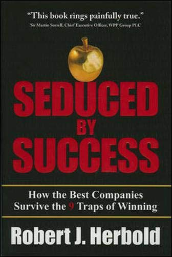 9780071481830: Seduced by Success: How the Best Companies Survive the 9 Traps of Winning