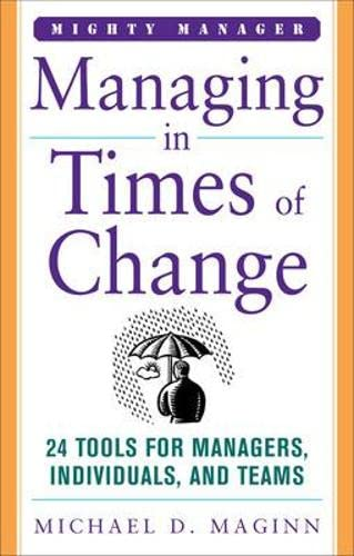 9780071484367: Managing in Times of Change: 24 Tools for Managers, Individuals, and Teams (Mighty Managers Series)