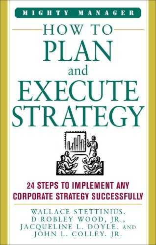 9780071484374: How to Plan and Execute Strategy: 24 Steps to Implement Any corporate Strategy Successfully (Mighty Managers Series)