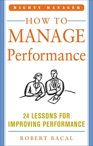 9780071484398: How to Manage Performance: 24 Lessons for Improving Performance (Mighty Managers Series)