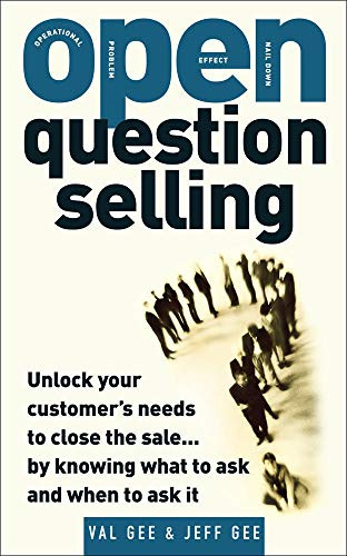 9780071484725: OPEN-Question Selling: Unlock Your Customer's Needs to Close the Sale... by Knowing What to Ask and When to Ask It